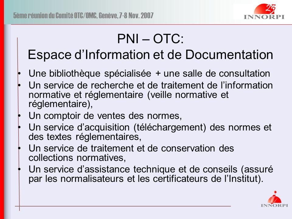 5ème réunion du Comité OTC/OMC, Genève, 7-8 Nov. 2007 PNI – OTC: Espace dInformation et de Documentation Une bibliothèque spécialisée + une salle de c