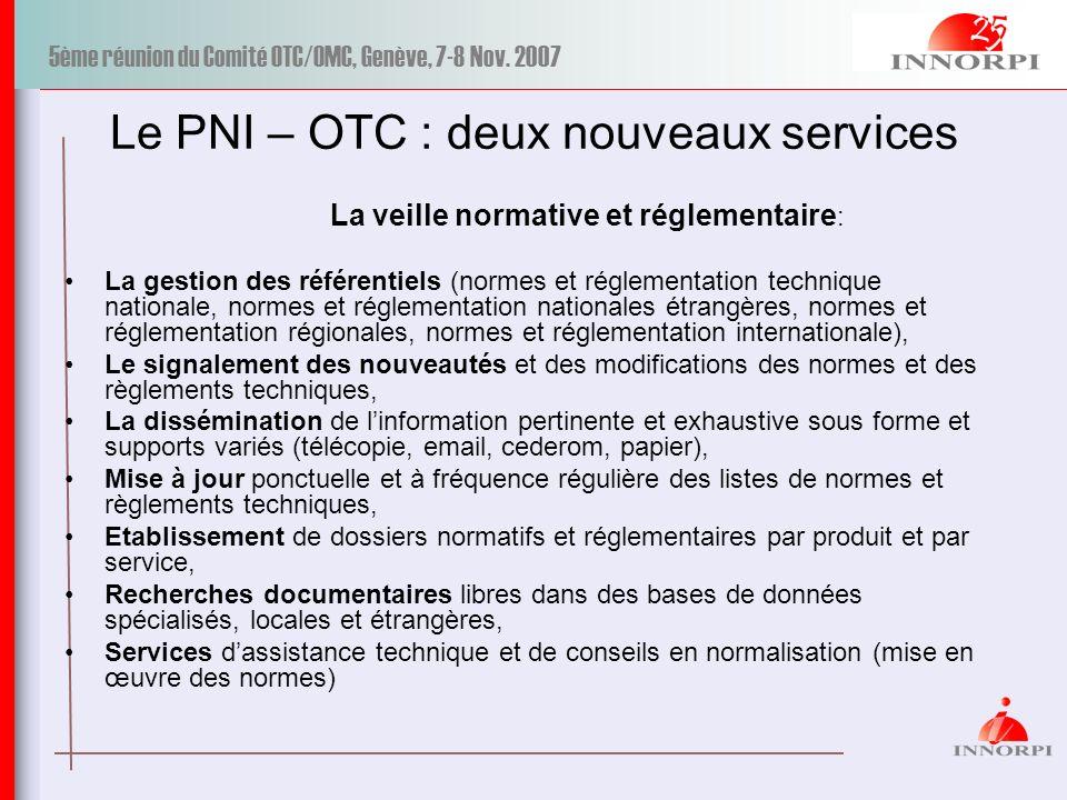 5ème réunion du Comité OTC/OMC, Genève, 7-8 Nov. 2007 Le PNI – OTC : deux nouveaux services La veille normative et réglementaire : La gestion des réfé
