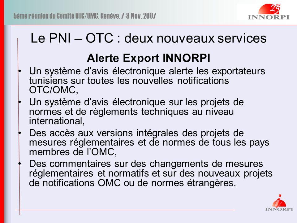 5ème réunion du Comité OTC/OMC, Genève, 7-8 Nov. 2007 Le PNI – OTC : deux nouveaux services Alerte Export INNORPI Un système davis électronique alerte