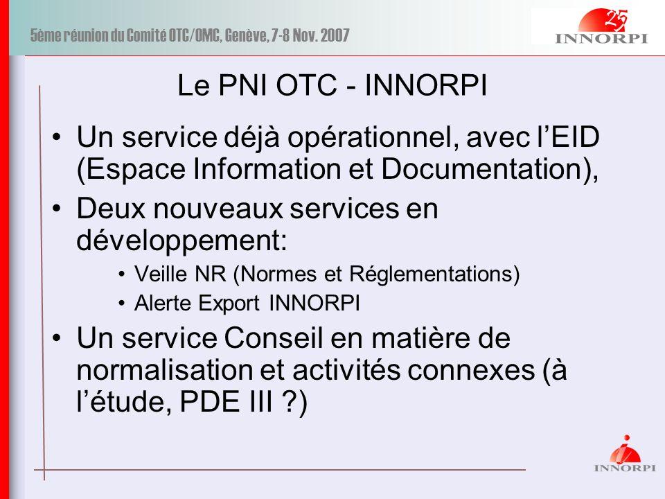 5ème réunion du Comité OTC/OMC, Genève, 7-8 Nov. 2007 Le PNI OTC - INNORPI Un service déjà opérationnel, avec lEID (Espace Information et Documentatio