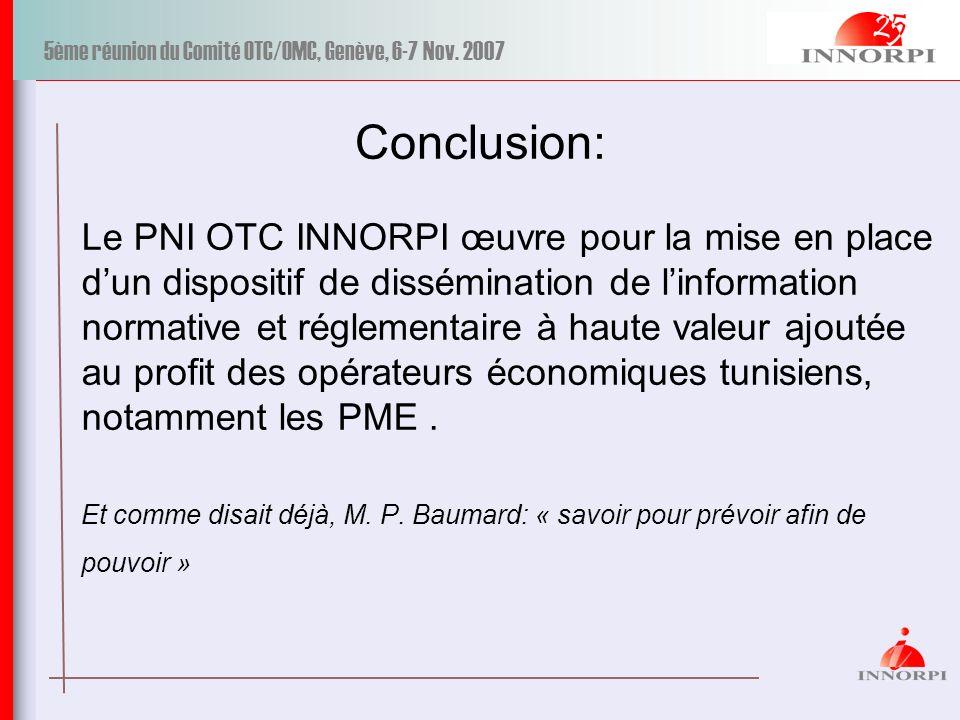 5ème réunion du Comité OTC/OMC, Genève, 6-7 Nov. 2007 Conclusion: Le PNI OTC INNORPI œuvre pour la mise en place dun dispositif de dissémination de li