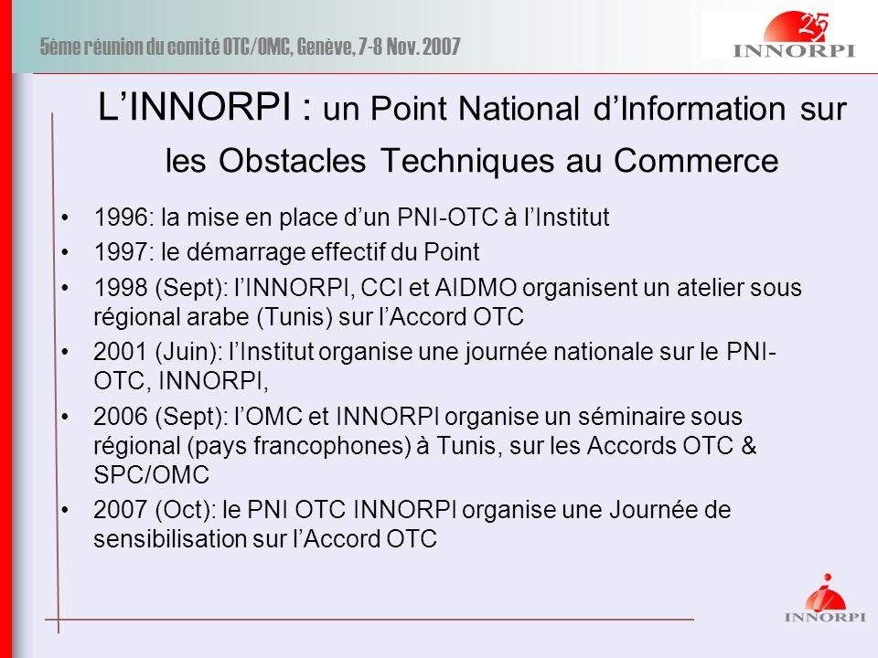 5ème réunion du comité OTC/OMC, Genève, 7-8 Nov. 2007 LINNORPI : un Point National dInformation sur les Obstacles Techniques au Commerce 1996: la mise