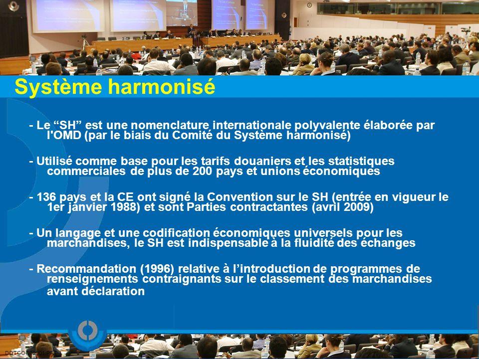 Système harmonisé - Le SH est une nomenclature internationale polyvalente élaborée par l'OMD (par le biais du Comité du Système harmonisé) - Utilisé c