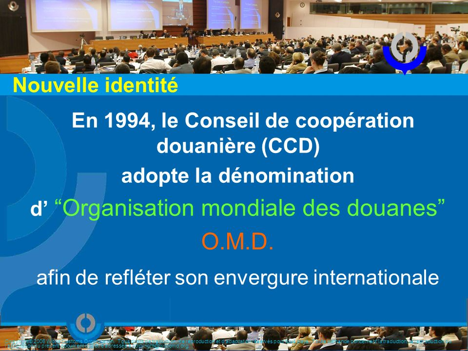 Evolution des Normes OMD (non exhaustif) Convention établissant le CCC (1950) HS Convention (1988) Harmonisation des codes et données Normalisation des procedures Simplification et modernisation des procedures Outils pour initiatives nationales liées à la FE Revised Kyoto Convention and its Guidelines(1999) Recommendation on Pre-entry classification (1996) Immediate Release Guidelines (2003) Guidelines for Express Consignments Clearance (1993) Data Model Version 2.0 (2005) Post-clearance audit Guidelines (2006) Istanbul Convention (1990) Resolution on UCR and Implementation Guide (2004) Data Model Version 1.0 (2002) Time Release Study (2003) Recommendation on the use of WWW (1999) Risk Management Guide (2003) Benchmarking Manual (Guide) (2003) ICT Guidelines (2004) SAFE Framework of Standards (2005) ATA Convention (1963) AEO Guidelines (2007) Data Model Version 1.1 (2003) HS Convention (2007) HS Convention (2002) HS Convention (1997) Diagnostic Framework* (Guide) (2003) *Diagnostic Framework is a living document and contains entire Customs themes, including the TF Kyoto Convention (1973) Data Model Version 3.0 (2009)