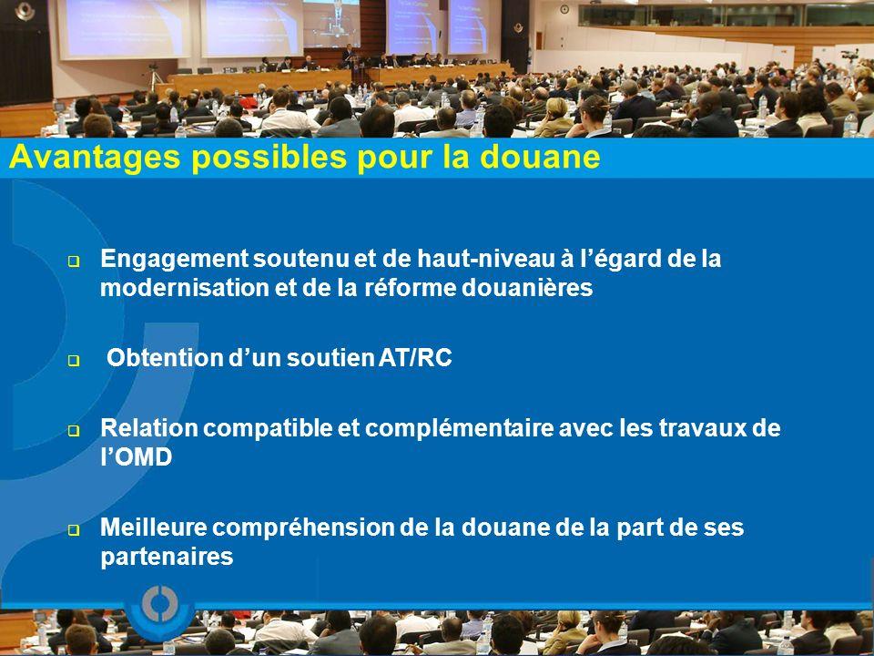 Avantages possibles pour la douane Engagement soutenu et de haut-niveau à légard de la modernisation et de la réforme douanières Obtention dun soutien