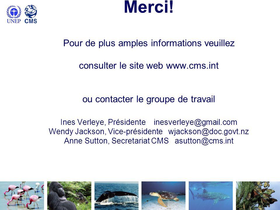 Merci! Pour de plus amples informations veuillez consulter le site web www.cms.int ou contacter le groupe de travail Ines Verleye, Présidente inesverl