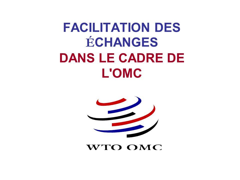 FACILITATION DES É CHANGES DANS LE CADRE DE L OMC