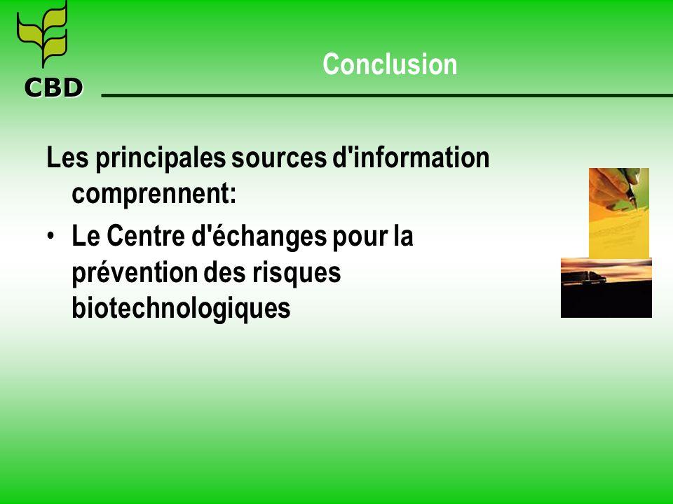 CBD Conclusion Les principales sources d information comprennent: Le Centre d échanges pour la prévention des risques biotechnologiques