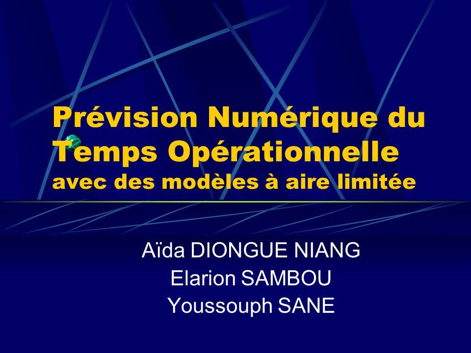 Prévision Numérique du Temps Opérationnelle avec des modèles à aire limitée Aïda DIONGUE NIANG Elarion SAMBOU Youssouph SANE