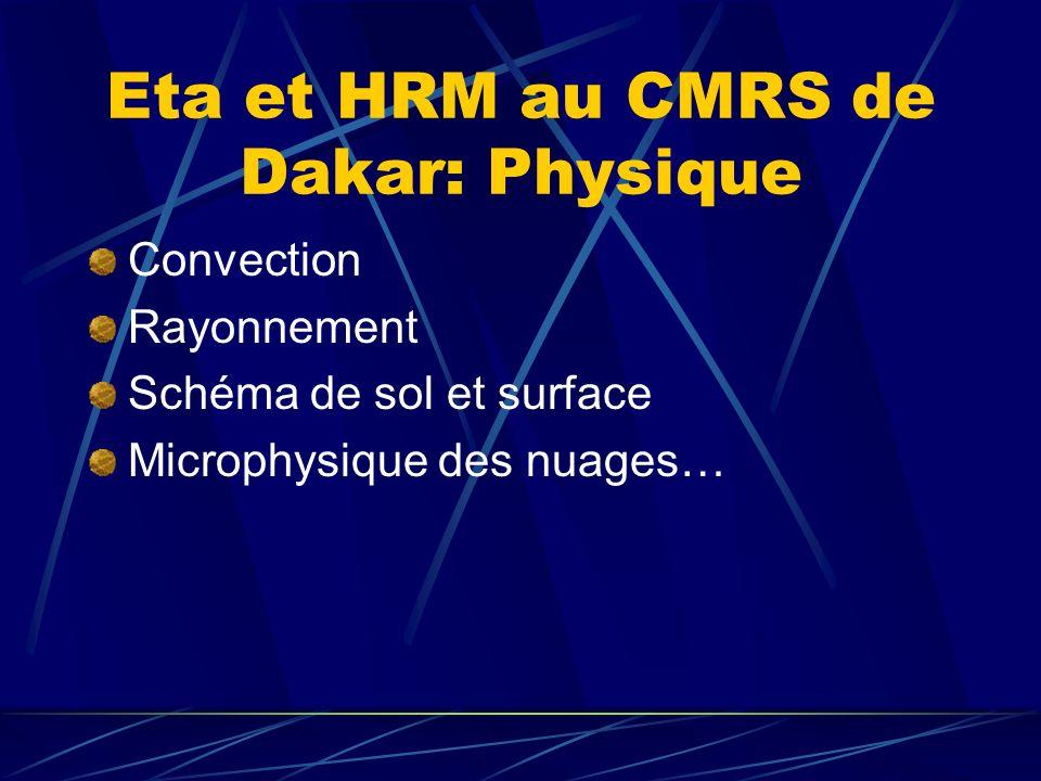 Eta et HRM au CMRS de Dakar: Physique Convection Rayonnement Schéma de sol et surface Microphysique des nuages…