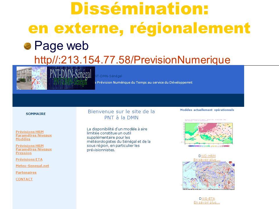 Dissémination: en externe, régionalement Page web: http//:213.154.77.58/PrevisionNumerique La Prévision Numérique du Temps au service du Développemnt PNT-DMN-Sénégal CONTACT Partenaires Meteo-Senegal.net Prévisions ETA Prévisions HRM Paramètres Niveaux Pression Prévisions HRM Paramètres Niveaux Modèles SOMMAIRE La disponibilité d un modèle à aire limitée constitue un outil supplémentaire pour les météorologistes du Sénégal et de la sous région, en particulier les prévisionnistes.