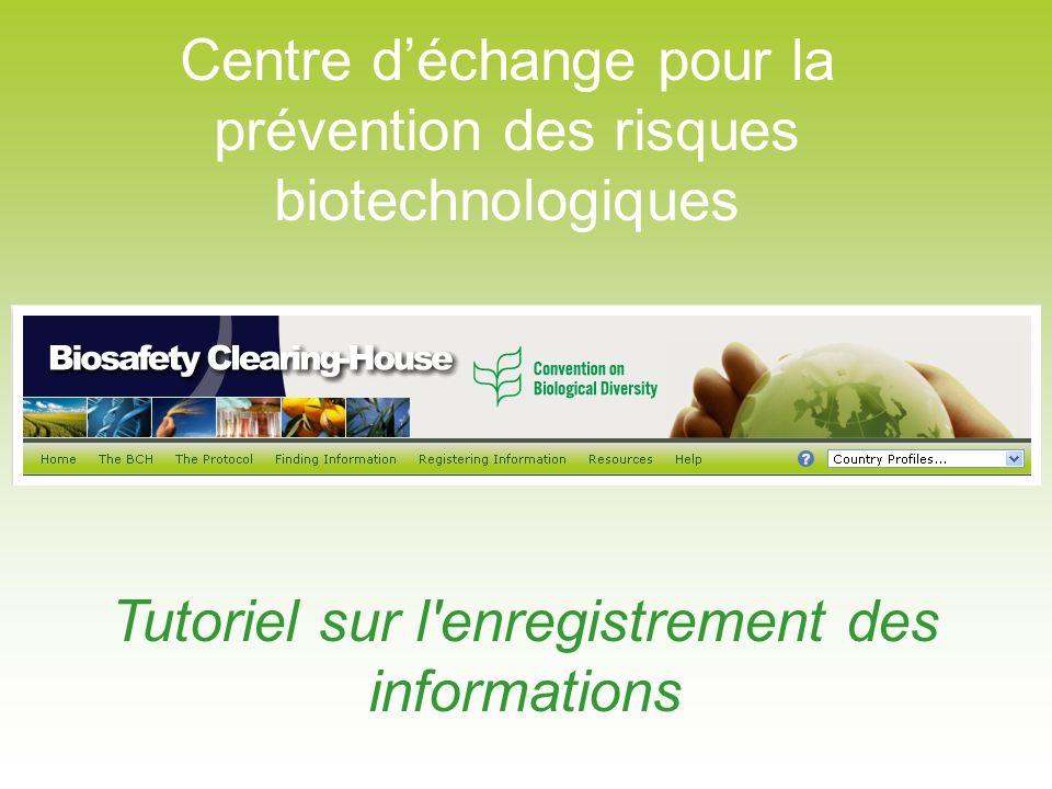 Centre déchange pour la prévention des risques biotechnologiques Tutoriel sur l enregistrement des informations