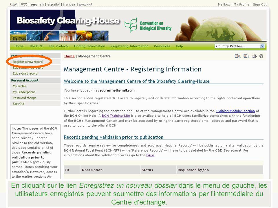 En cliquant sur le lien Enregistrez un nouveau dossier dans le menu de gauche, les utilisateurs enregistrés peuvent soumettre des informations par l intermédiaire du Centre d échange.