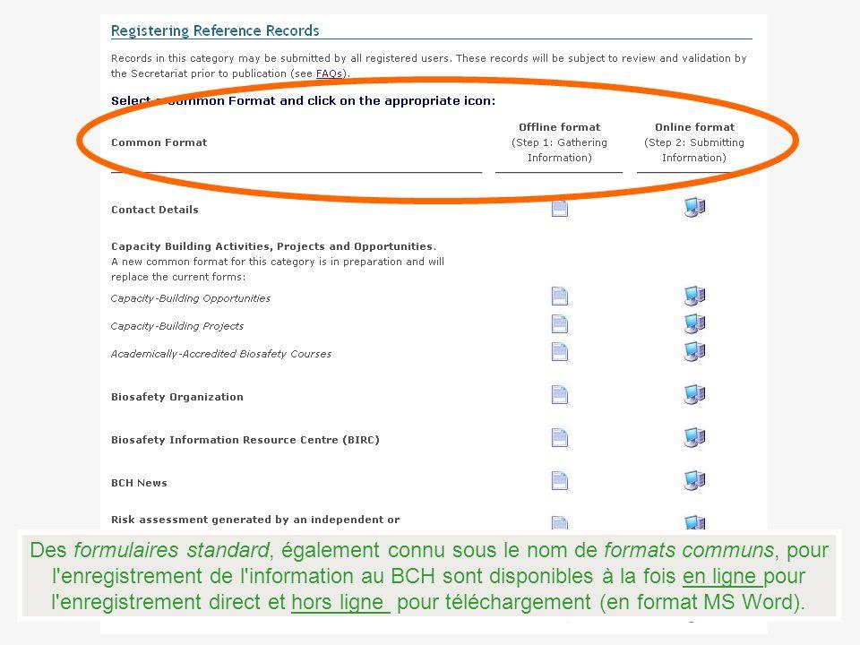 Des formulaires standard, également connu sous le nom de formats communs, pour l enregistrement de l information au BCH sont disponibles à la fois en ligne pour l enregistrement direct et hors ligne pour téléchargement (en format MS Word).