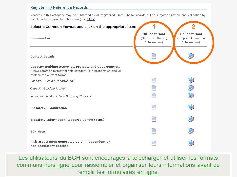 Les utilisateurs du BCH sont encouragés à télécharger et utiliser les formats communs hors ligne pour rassembler et organiser leurs informations avant de remplir les formulaires en ligne.