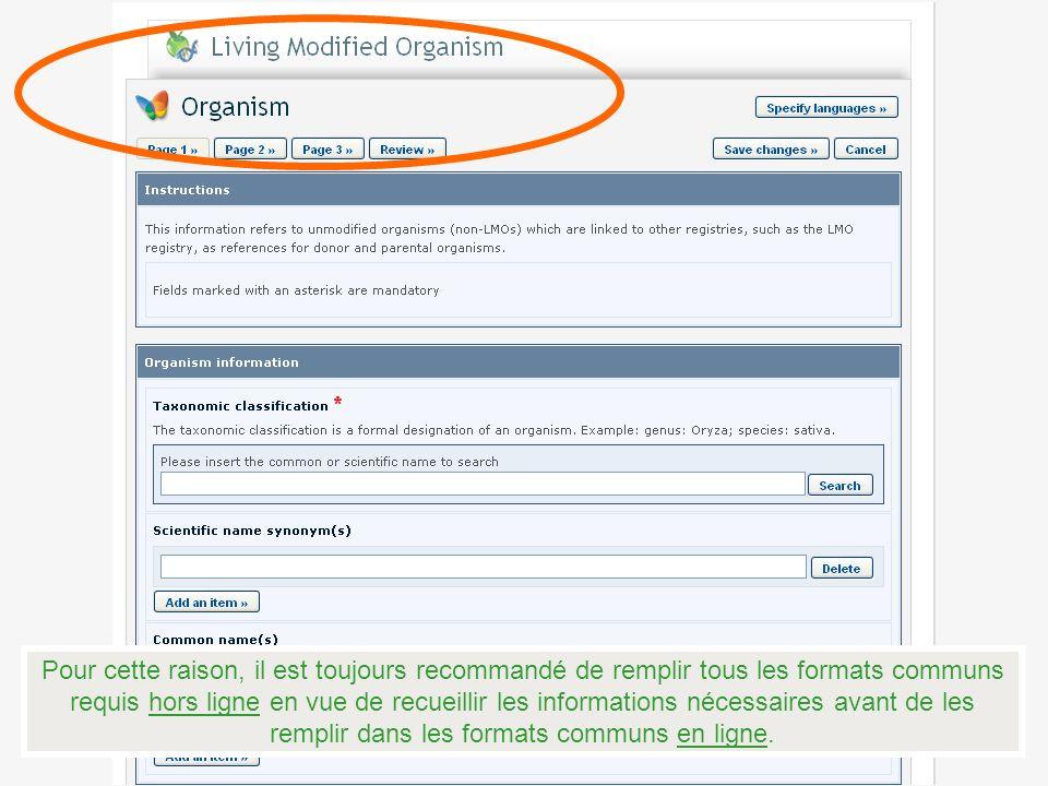 Pour cette raison, il est toujours recommandé de remplir tous les formats communs requis hors ligne en vue de recueillir les informations nécessaires avant de les remplir dans les formats communs en ligne.