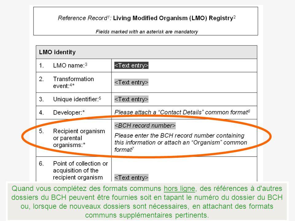 Quand vous complétez des formats communs hors ligne, des références à d autres dossiers du BCH peuvent être fournies soit en tapant le numéro du dossier du BCH ou, lorsque de nouveaux dossiers sont nécessaires, en attachant des formats communs supplémentaires pertinents.