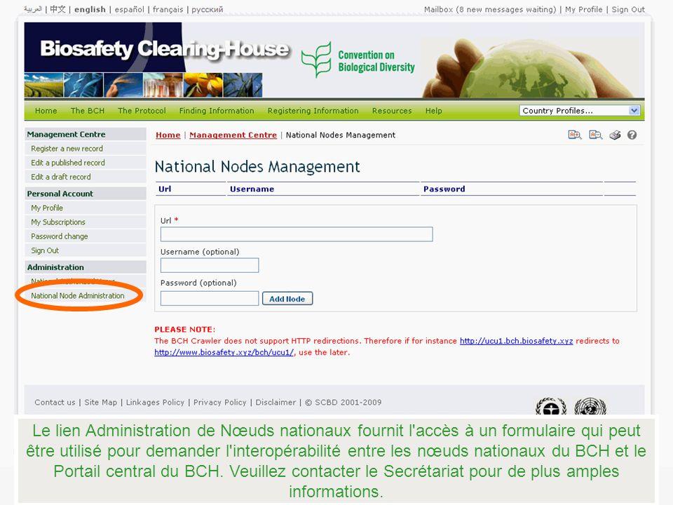 Le lien Administration de Nœuds nationaux fournit l accès à un formulaire qui peut être utilisé pour demander l interopérabilité entre les nœuds nationaux du BCH et le Portail central du BCH.