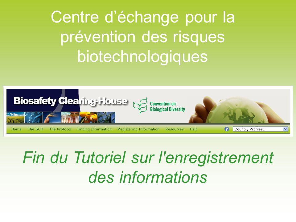 Centre déchange pour la prévention des risques biotechnologiques Fin du Tutoriel sur l enregistrement des informations