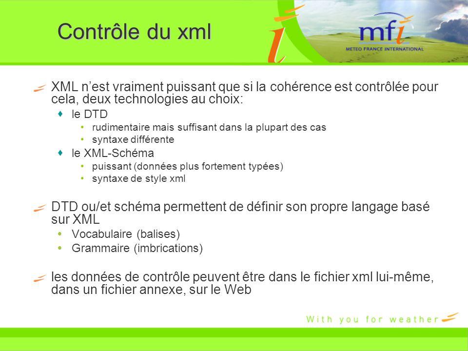 Contrôle du xml XML nest vraiment puissant que si la cohérence est contrôlée pour cela, deux technologies au choix: le DTD rudimentaire mais suffisant