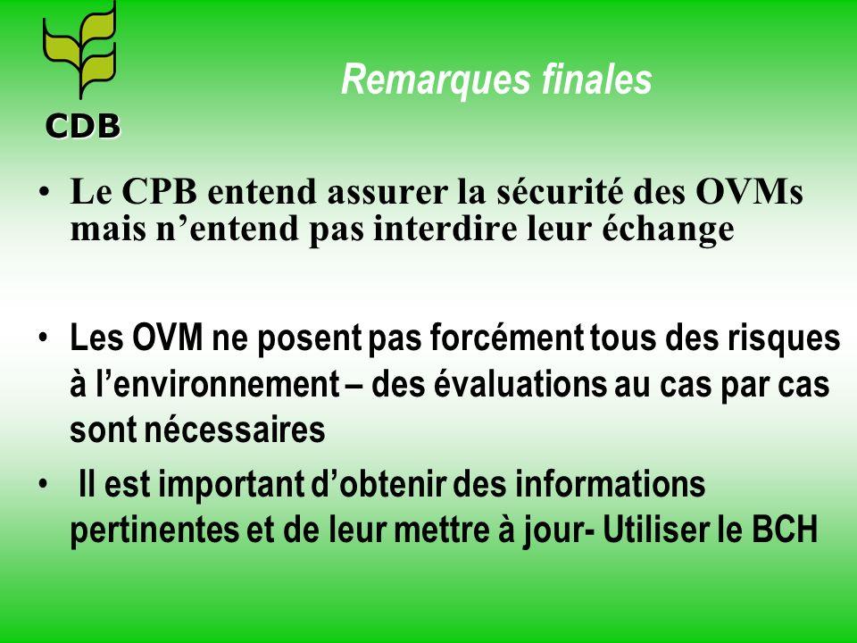 Remarques finales Le CPB entend assurer la sécurité des OVMs mais nentend pas interdire leur échange Les OVM ne posent pas forcément tous des risques