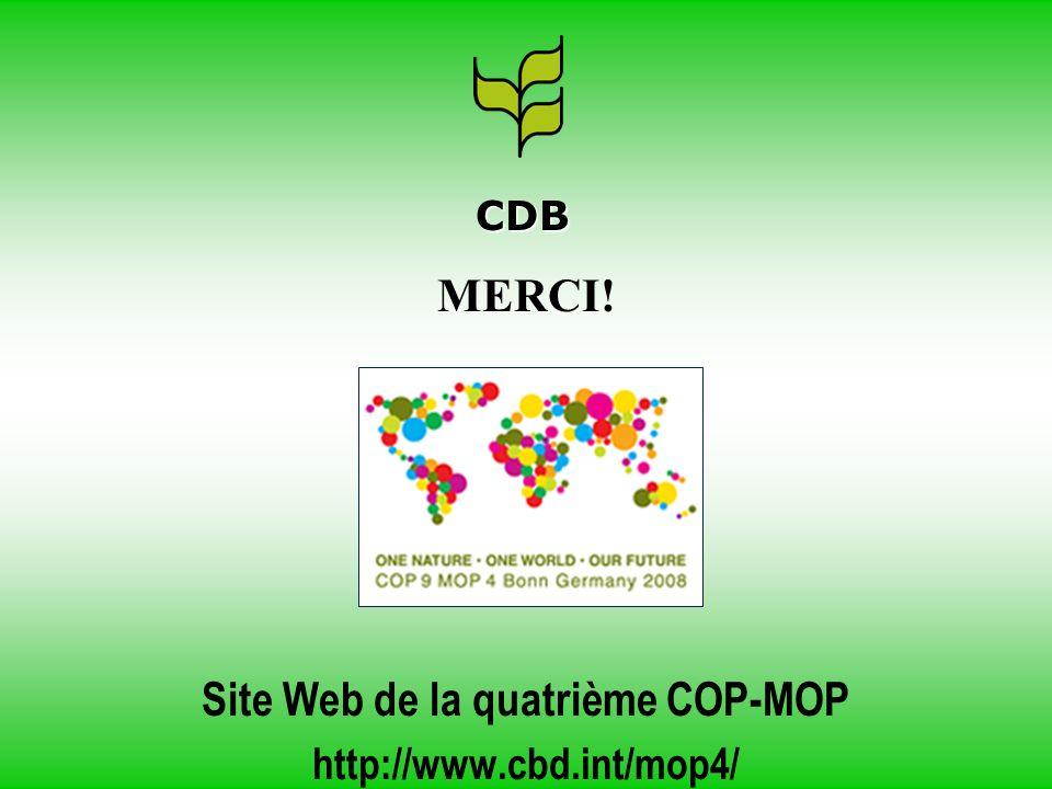 MERCI! Site Web de la quatrième COP-MOP http://www.cbd.int/mop4/ CDB