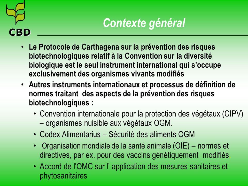 CBD Contexte général Le Protocole de Carthagena sur la prévention des risques biotechnologiques relatif à la Convention sur la diversité biologique es