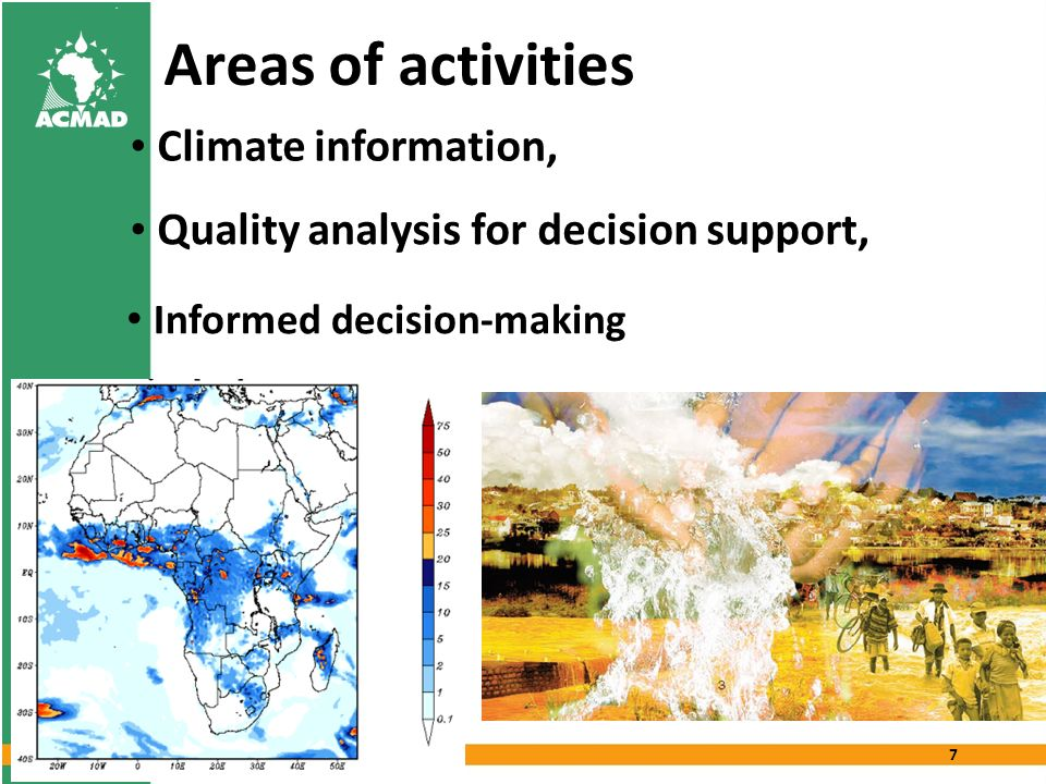 7 24/11/10 Areas of activities Climate information, Quality analysis for decision support, Informed decision-making