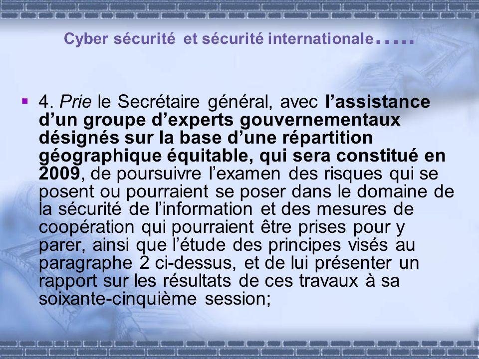 Cyber sécurité et sécurité internationale ….. 4. Prie le Secrétaire général, avec lassistance dun groupe dexperts gouvernementaux désignés sur la base