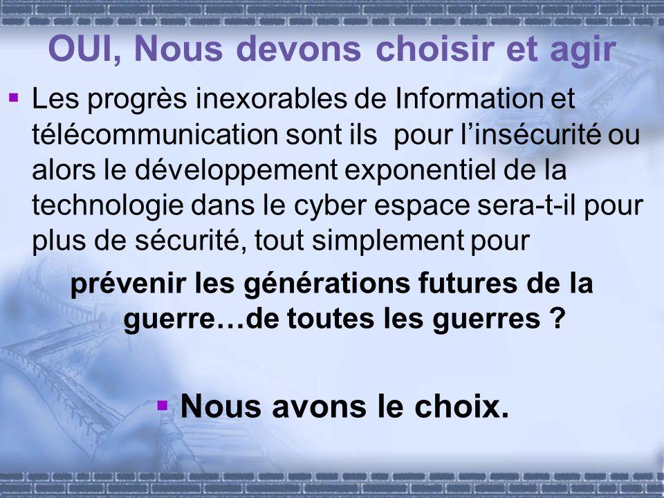 OUI, Nous devons choisir et agir Les progrès inexorables de Information et télécommunication sont ils pour linsécurité ou alors le développement expon