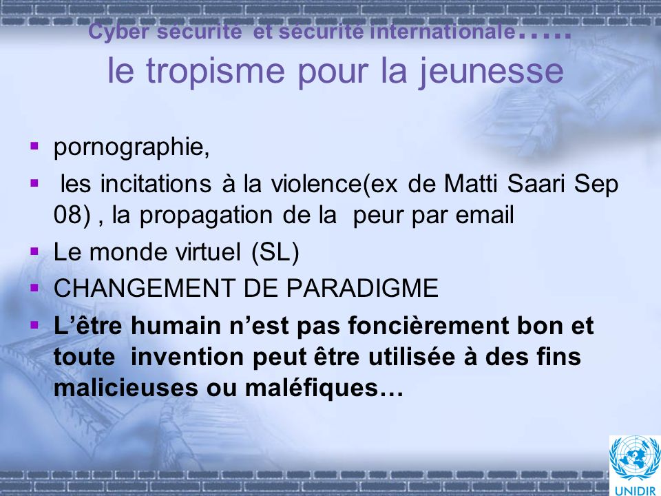 Cyber sécurité et sécurité internationale ….. le tropisme pour la jeunesse pornographie, les incitations à la violence(ex de Matti Saari Sep 08), la p