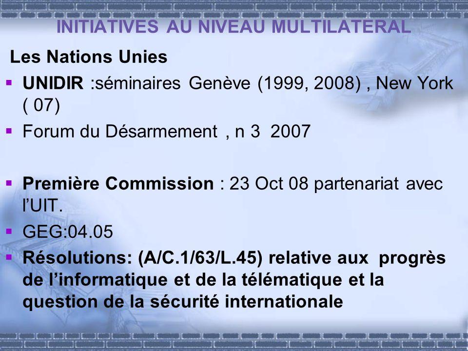 INITIATIVES AU NIVEAU MULTILATERAL Les Nations Unies UNIDIR :séminaires Genève (1999, 2008), New York ( 07) Forum du Désarmement, n 3 2007 Première Commission : 23 Oct 08 partenariat avec lUIT.