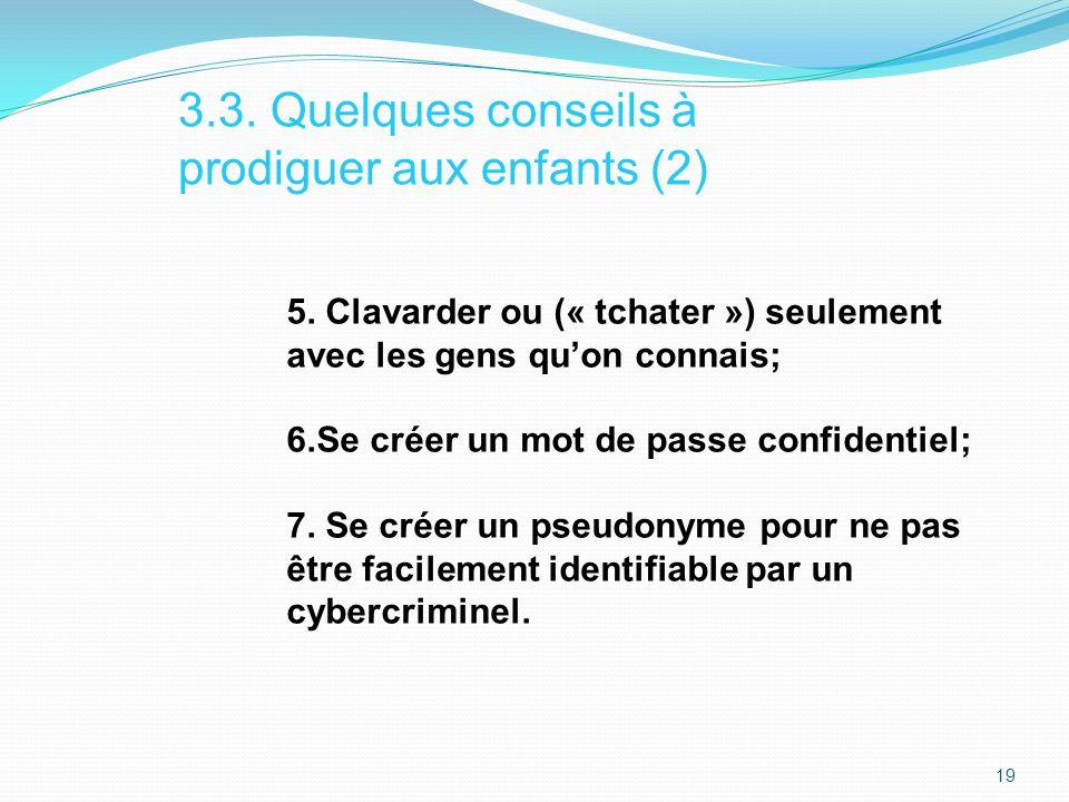 5. Clavarder ou (« tchater ») seulement avec les gens quon connais; 6.Se créer un mot de passe confidentiel; 7. Se créer un pseudonyme pour ne pas êtr