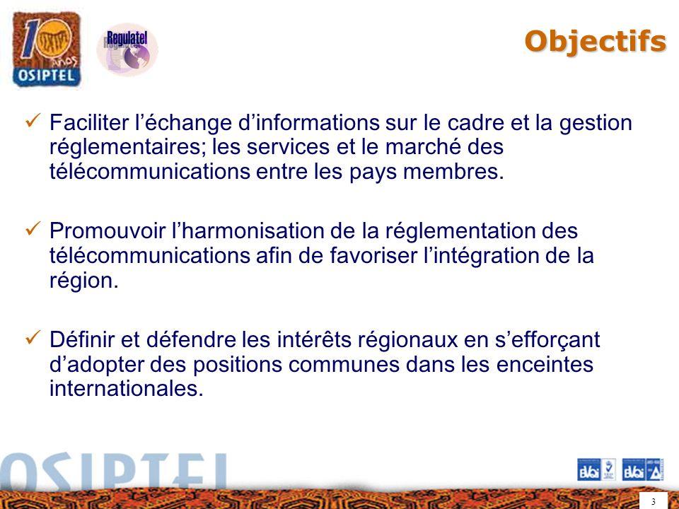 3Objectifs Faciliter léchange dinformations sur le cadre et la gestion réglementaires; les services et le marché des télécommunications entre les pays membres.