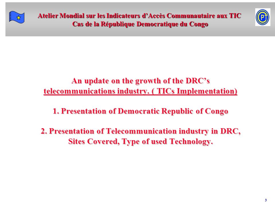 Atelier Mondial sur les Indicateurs dAccès Communautaire aux TIC Cas de la République Democratique du Congo 3 An update on the growth of the DRCs telecommunications industry.