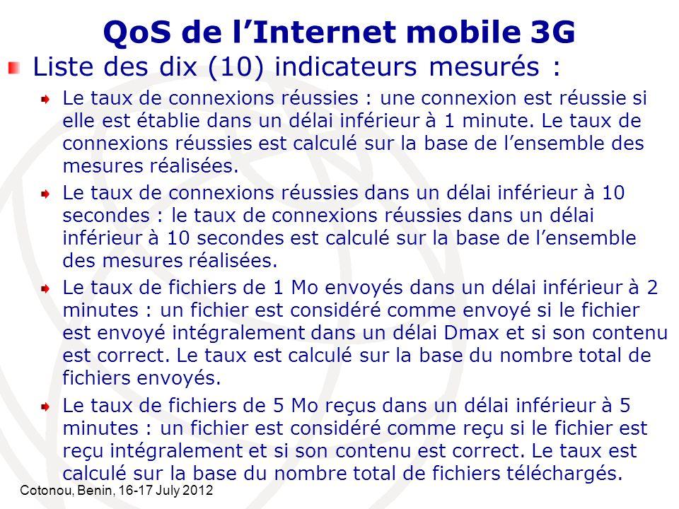 Cotonou, Benin, 16-17 July 2012 QoS de lInternet mobile 3G Liste des dix (10) indicateurs mesurés : Le taux de connexions réussies : une connexion est