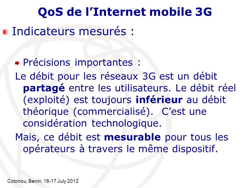 Cotonou, Benin, 16-17 July 2012 QoS de lInternet mobile 3G Indicateurs mesurés : Précisions importantes : Le débit pour les réseaux 3G est un débit pa