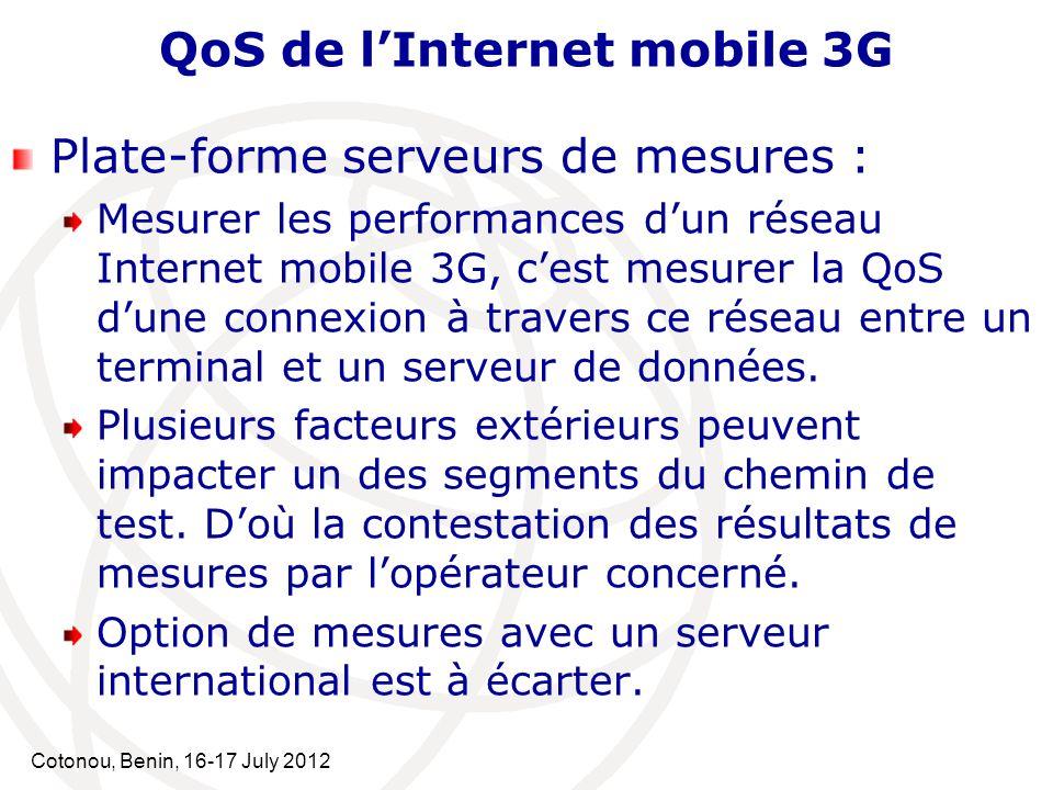 Cotonou, Benin, 16-17 July 2012 QoS de lInternet mobile 3G Plate-forme serveurs de mesures : Mesurer les performances dun réseau Internet mobile 3G, c