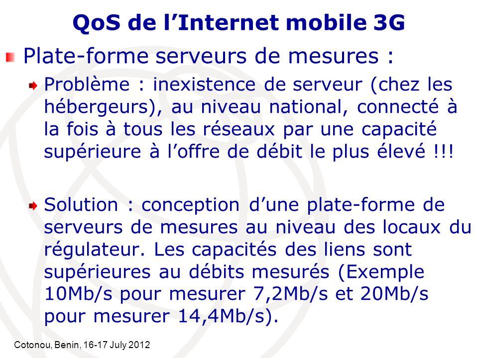 Cotonou, Benin, 16-17 July 2012 QoS de lInternet mobile 3G Plate-forme serveurs de mesures : Problème : inexistence de serveur (chez les hébergeurs),