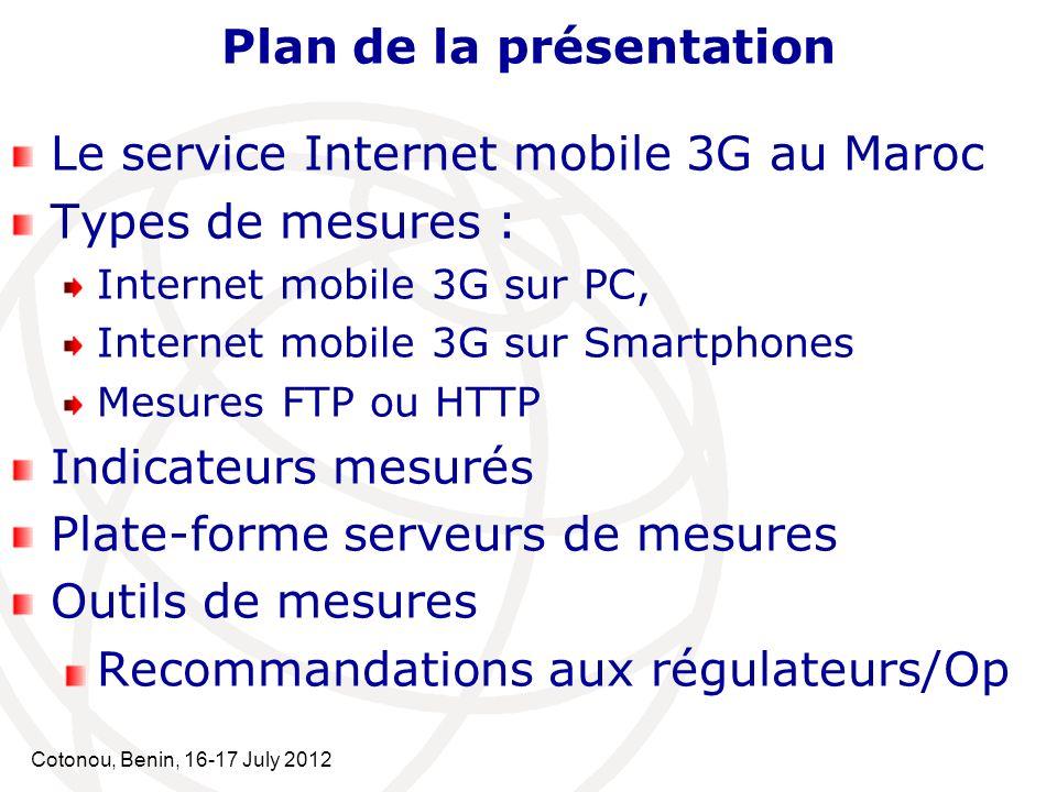 Cotonou, Benin, 16-17 July 2012 QoS de lInternet mobile 3G Indicateurs mesurés : Précisions importantes : Le débit pour les réseaux 3G est un débit partagé entre les utilisateurs.