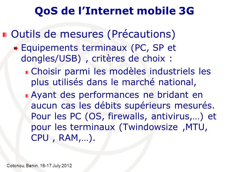 Cotonou, Benin, 16-17 July 2012 QoS de lInternet mobile 3G Outils de mesures (Précautions) Equipements terminaux (PC, SP et dongles/USB), critères de