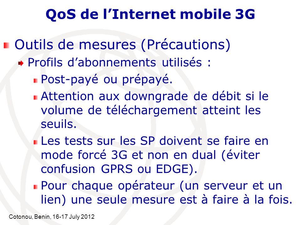 Cotonou, Benin, 16-17 July 2012 QoS de lInternet mobile 3G Outils de mesures (Précautions) Profils dabonnements utilisés : Post-payé ou prépayé. Atten