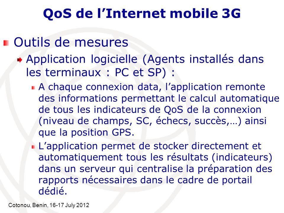 Cotonou, Benin, 16-17 July 2012 QoS de lInternet mobile 3G Outils de mesures Application logicielle (Agents installés dans les terminaux : PC et SP) :