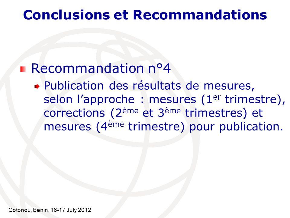 Cotonou, Benin, 16-17 July 2012 Conclusions et Recommandations Recommandation n°4 Publication des résultats de mesures, selon lapproche : mesures (1 e