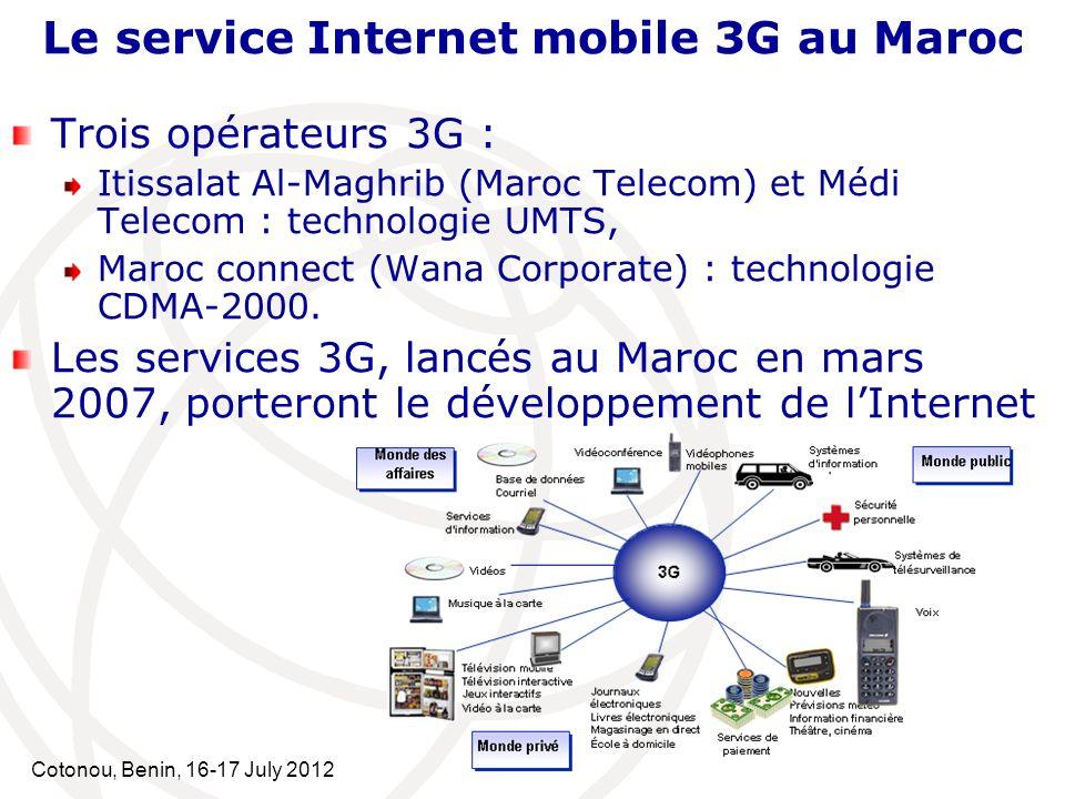Cotonou, Benin, 16-17 July 2012 Trois opérateurs 3G : Itissalat Al-Maghrib (Maroc Telecom) et Médi Telecom : technologie UMTS, Maroc connect (Wana Cor