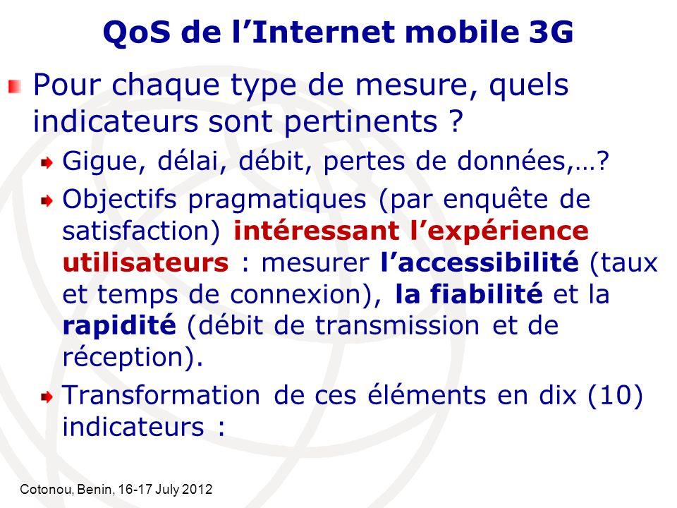 Cotonou, Benin, 16-17 July 2012 QoS de lInternet mobile 3G Pour chaque type de mesure, quels indicateurs sont pertinents ? Gigue, délai, débit, pertes