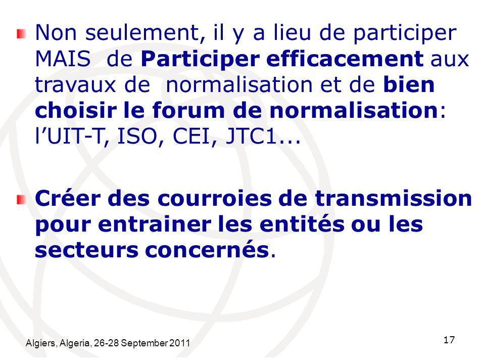 Algiers, Algeria, 26-28 September 2011 17 Non seulement, il y a lieu de participer MAIS de Participer efficacement aux travaux de normalisation et de