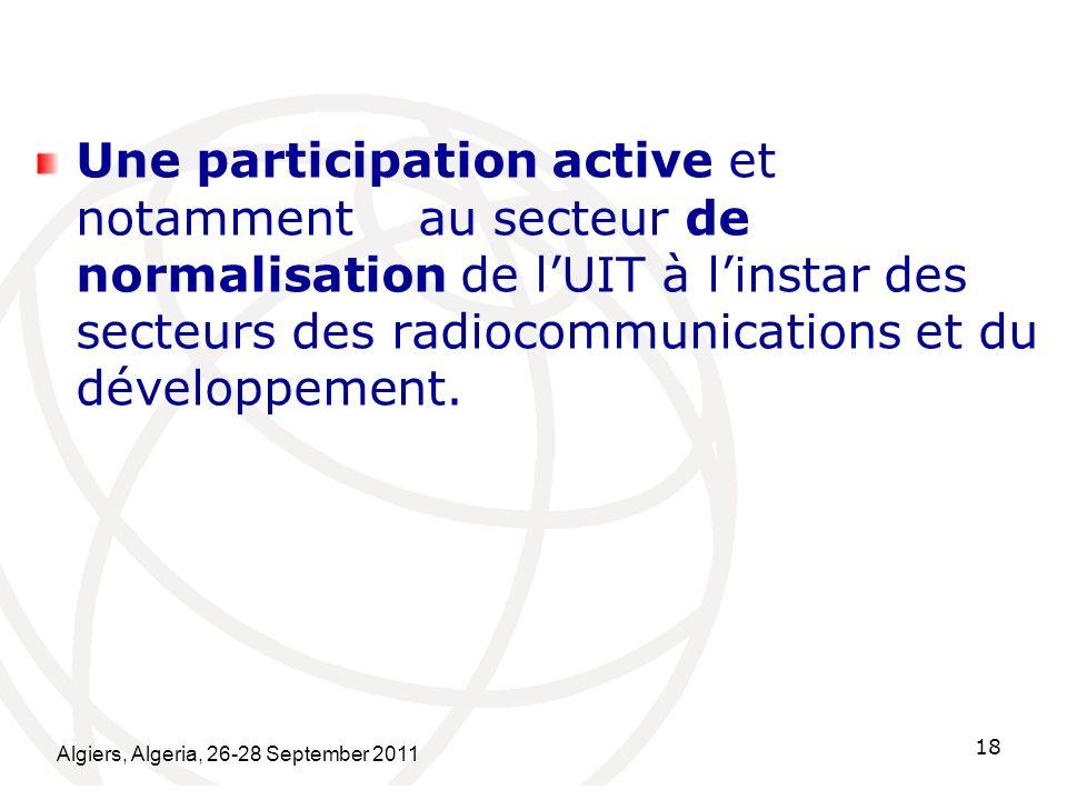 Une participation active et notamment au secteur de normalisation de lUIT à linstar des secteurs des radiocommunications et du développement. Algiers,