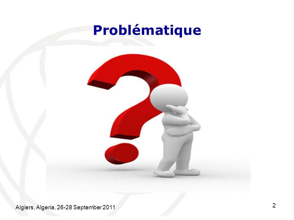 Algiers, Algeria, 26-28 September 2011 2 Problématique