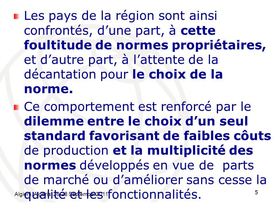 Algiers, Algeria, 26-28 September 2011 5 Les pays de la région sont ainsi confrontés, dune part, à cette foultitude de normes propriétaires, et dautre